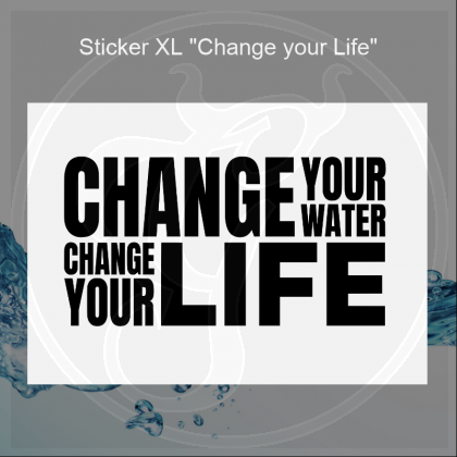 Aufkleber Change Your Water - Change Your Life - DIN A5